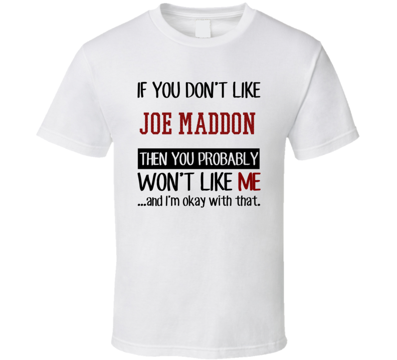 If You Don't Like Joe Maddon Then You Won't Like Me Chicago CHI Baseball Fan T Shirt