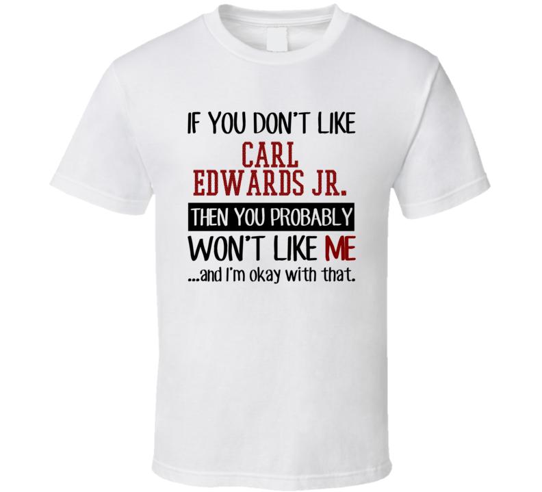 If You Don't Like Carl Edwards Jr. Then You Won't Like Me Chicago CHI Baseball Fan T Shirt