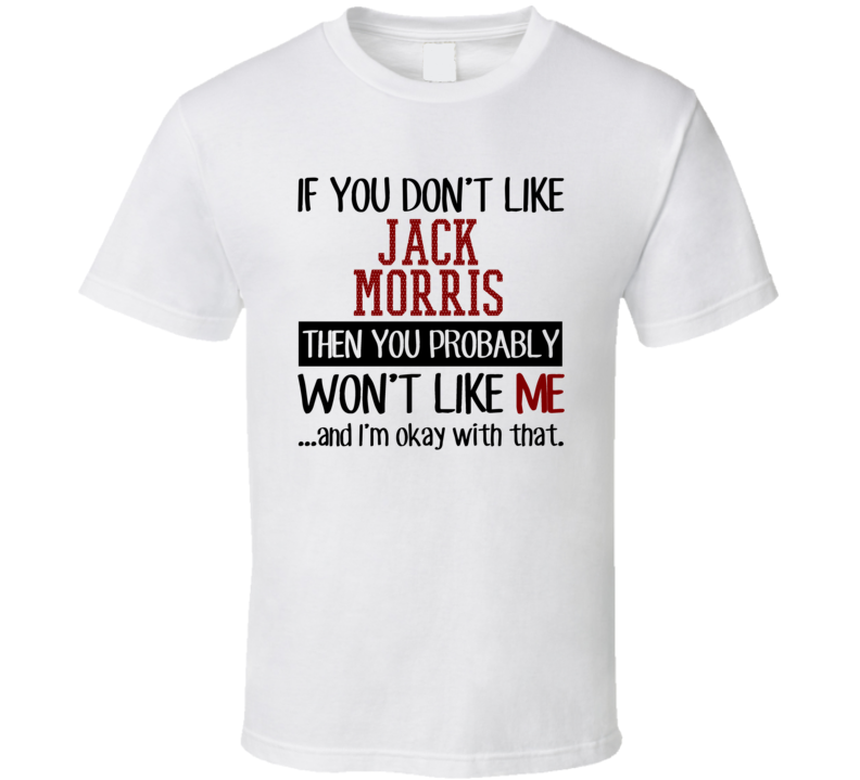 If You Don't Like Jack Morris Then You Won't Like Me Cleveland Baseball Fan T Shirt