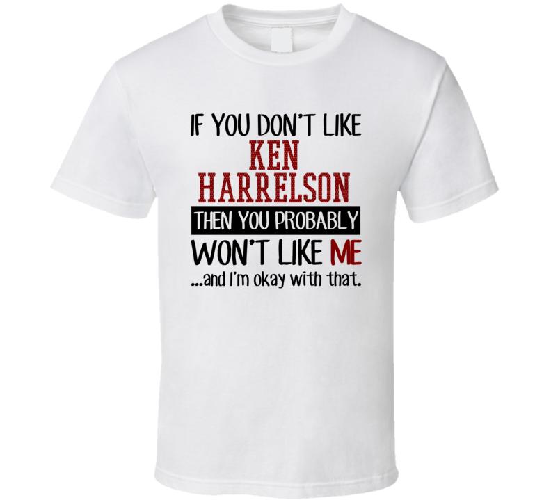 If You Don't Like Ken Harrelson Then You Won't Like Me Cleveland Baseball Fan T Shirt