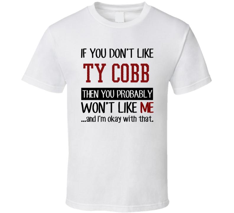 If You Don't Like Ty Cobb Then You Won't Like Me Detroit Baseball Fan T Shirt