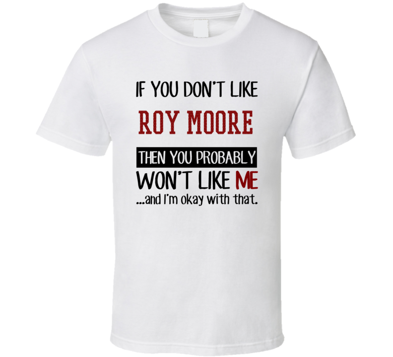 If You Don't Like Roy Moore Then You Won't Like Me Detroit Baseball Fan T Shirt