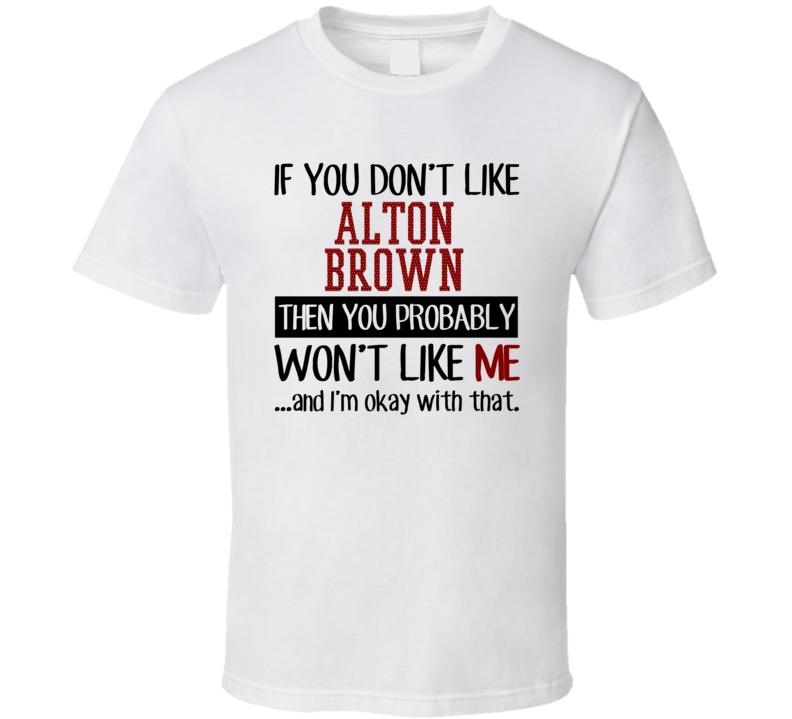 If You Don't Like Alton Brown Then You Won't Like Me Minnesota Baseball Fan T Shirt