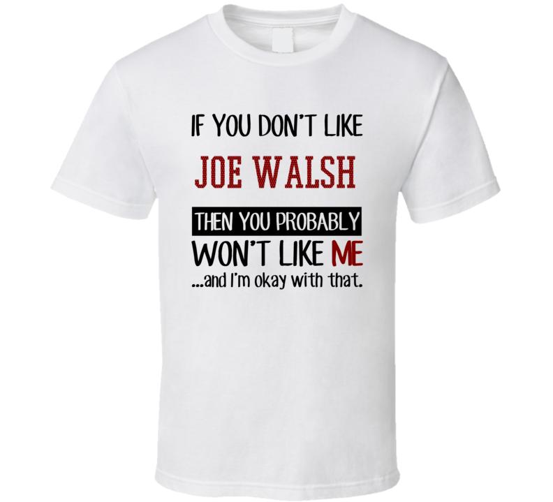 If You Don't Like Joe Walsh Then You Won't Like Me New York NY Baseball Fan T Shirt