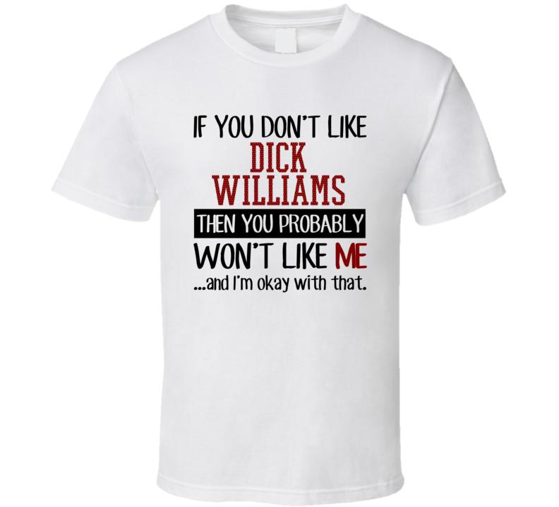 If You Don't Like Dick Williams Then You Won't Like Me Oakland Baseball Fan T Shirt
