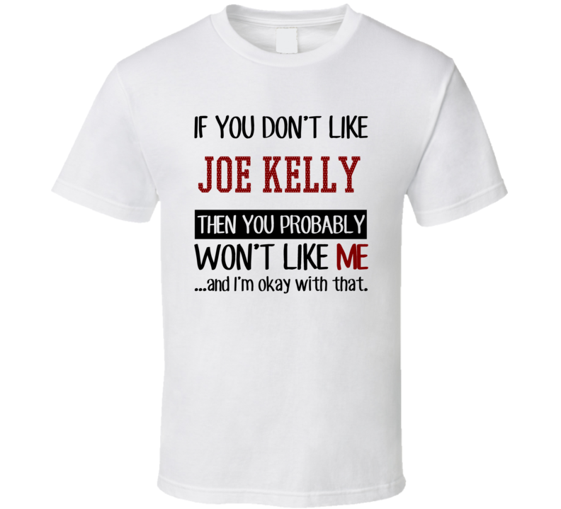 If You Don't Like Joe Kelly Then You Won't Like Me Pittsburgh Baseball Fan T Shirt