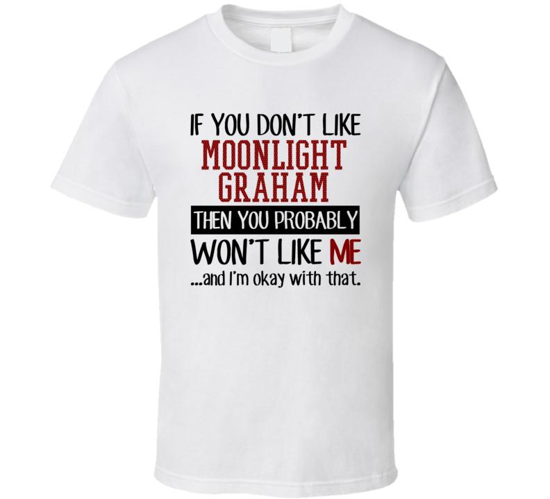 If You Don't Like Moonlight Graham Then You Won't Like Me San Francisco Baseball Fan T Shirt