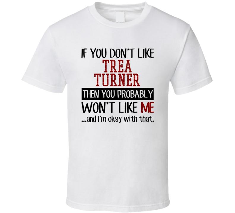 If You Don't Like Trea Turner Then You Won't Like Me Washington Baseball Fan T Shirt