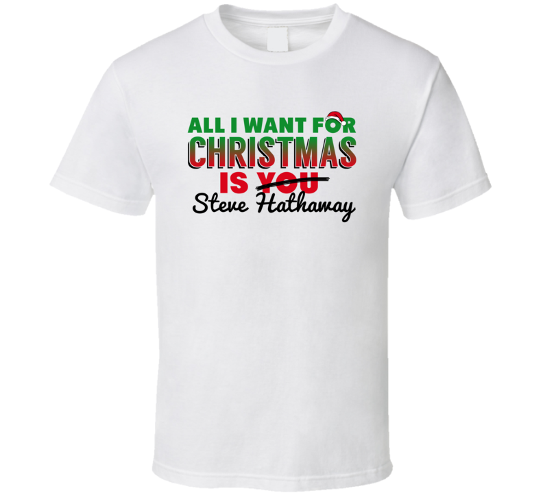 All I Want For Christmas Is Steve Hathaway Arizona Baseball Funny T Shirt