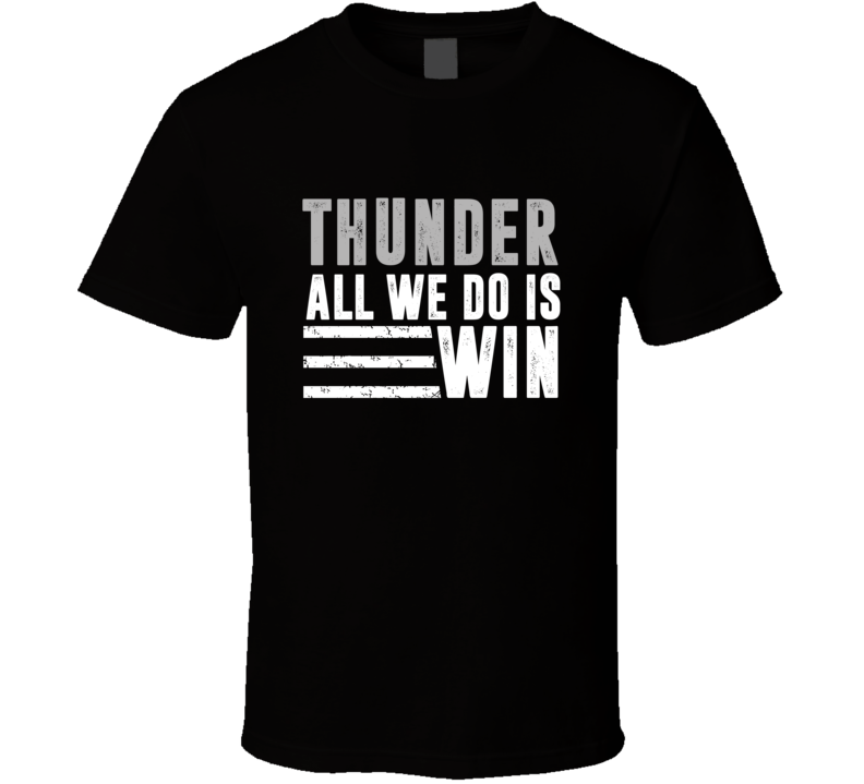All We Do Is Win Oklahoma City City Basketball T Shirt