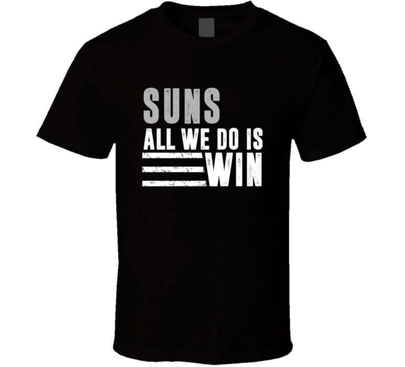 All We Do Is Win Phoenix City Basketball T Shirt