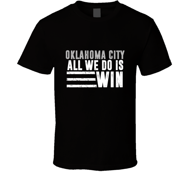 All We Do Is Win Oklahoma City City Basketball Team T Shirt