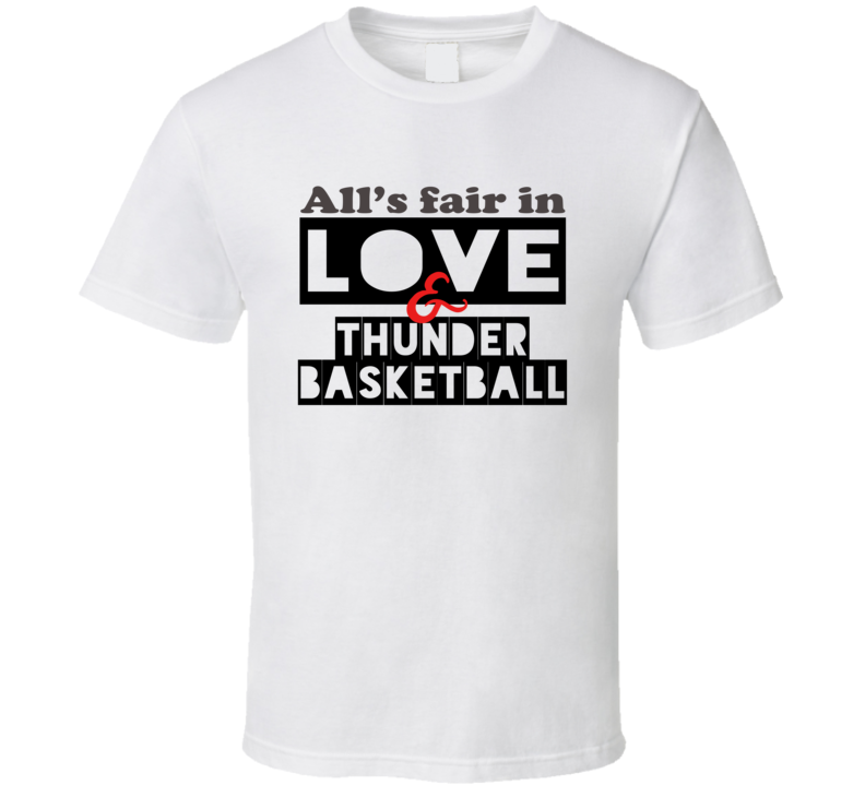 All's Fair In Love And Oklahoma City Basketball Team Fan T Shirt