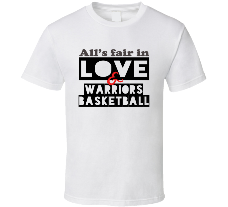 All's Fair In Love And Golden State Basketball Team Fan T Shirt