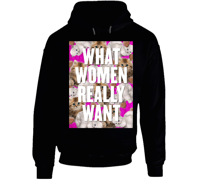 What Women Really Want Funny Kittens And Chocolate Love Hoodie