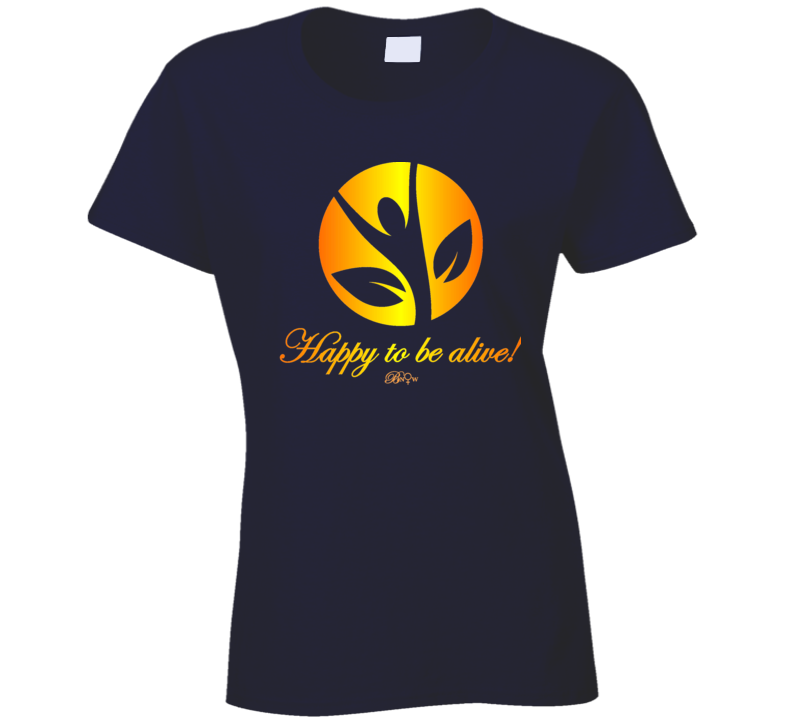 Happy To Be Alive Warm Colors T Shirt