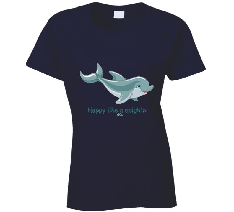 Happy Like A Dolphin T Shirt