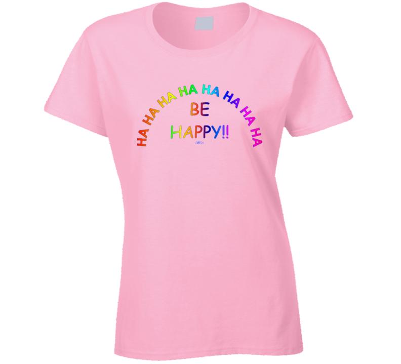 Be Happy T Shirt