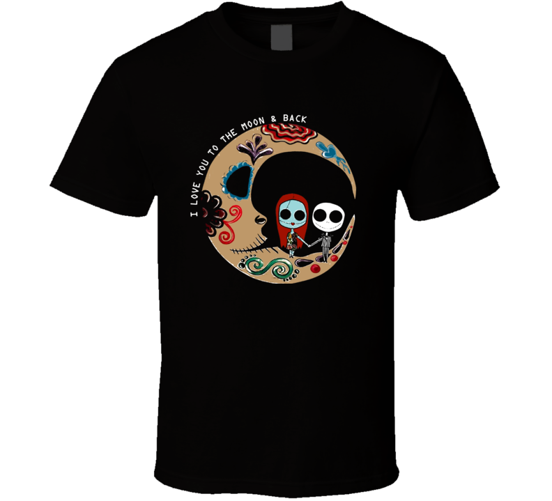 I Love You To The Moon And Back Tim Burton Inspired Day Of The Death T Shirt