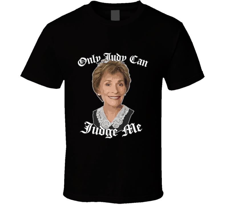 Only Judy can Judge me Judge Judy fan tv t shirt
