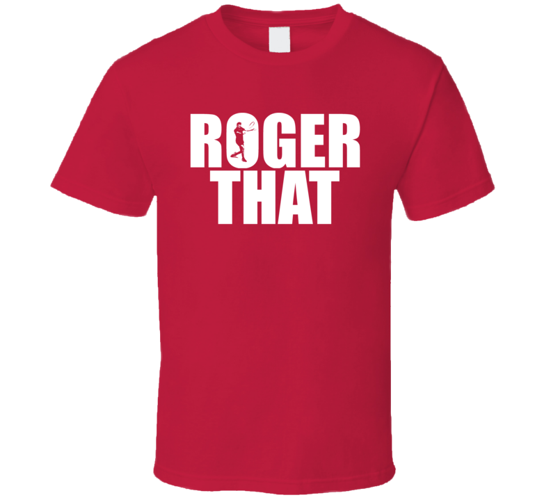 Roger That Federer Wimbledon Tennis T Shirt