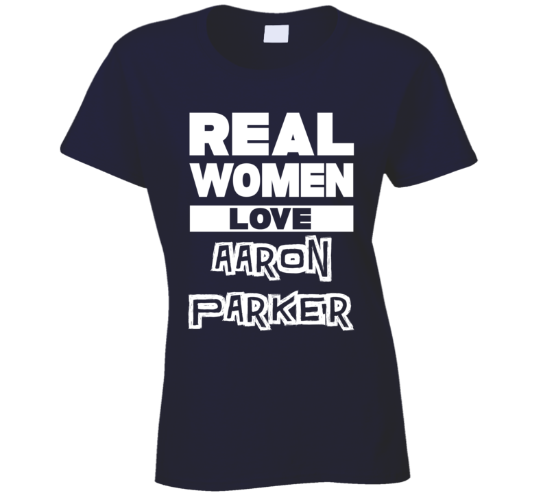 Real Women Love Aaron Parker Cool Country Music T Shirt