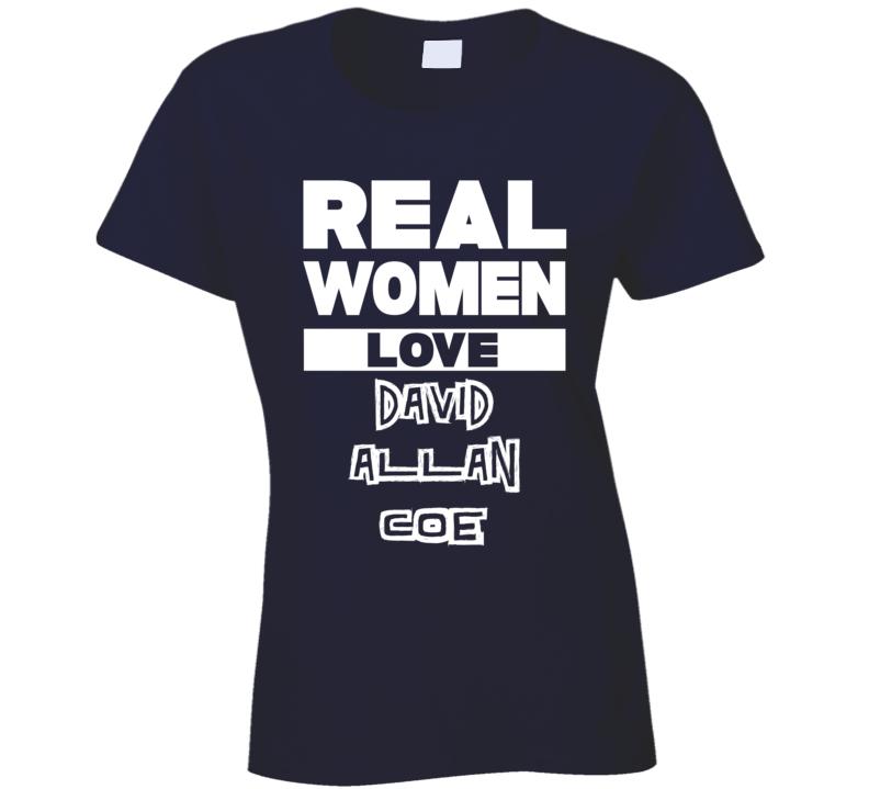 Real Women Love David Allan Coe Cool Country Music T Shirt