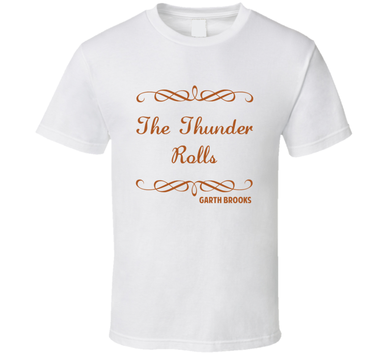 The Thunder Rolls Garth Brooks Country Lyric Fan T Shirt