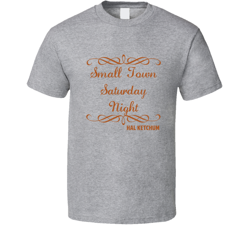 Small Town Saturday Night Hal Ketchum Country Lyric T Shirt