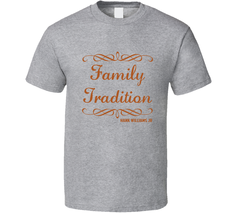 Family Tradition Hank Williams Jr Country Lyric T Shirt