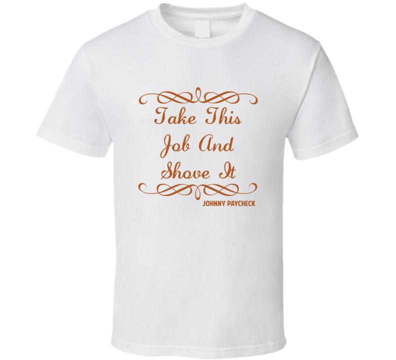 Take This Job And Shove It Johnny Paycheck Country Lyric T Shirt