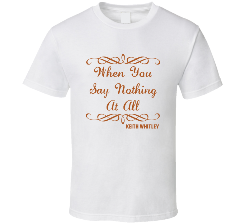 When You Say Nothing At All Keith Whitley Country Lyric T Shirt