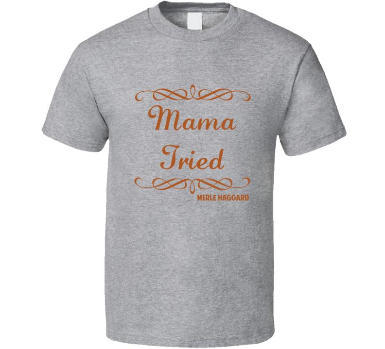 Mama Tried Merle Haggard Country Lyric Fan T Shirt