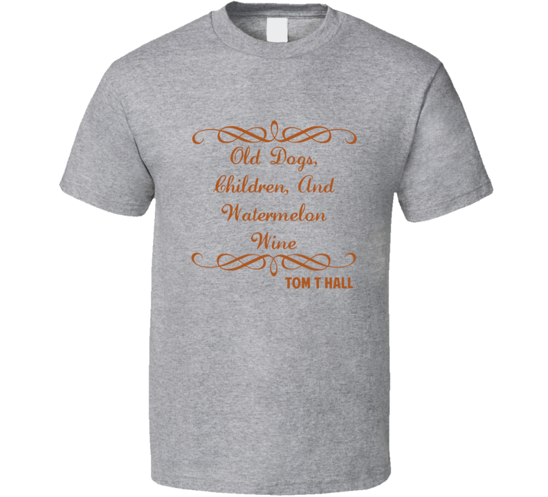 Old Dogs Children And Watermelon Wine Tom T Hall Country Lyric T Shirt