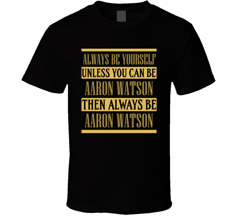 Aaron Watson Always Be Yourself Country Music Fan T Shirt
