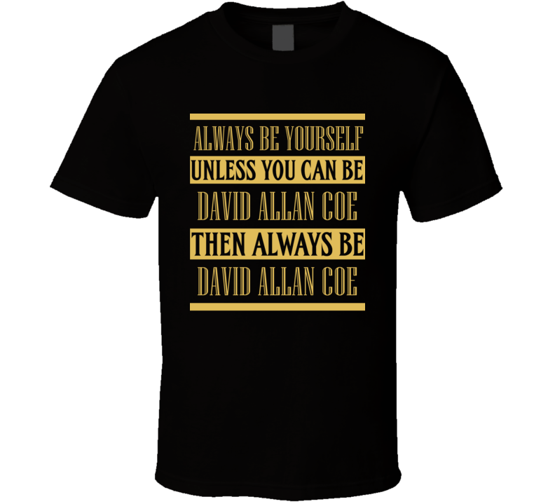 David Allan Coe Always Be Yourself Country Music Fan T Shirt