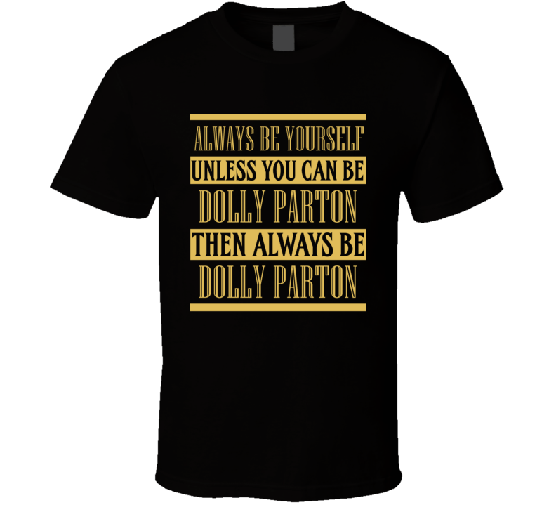 Dolly Parton Always Be Yourself Country Music Fan T Shirt