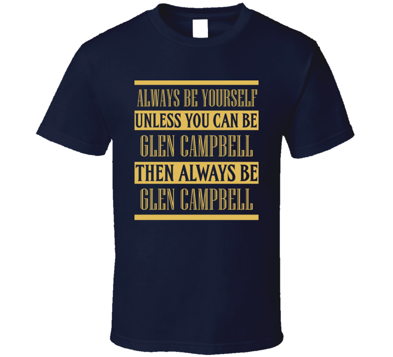 Glen Campbell Always Be Yourself Country Music Fan T Shirt
