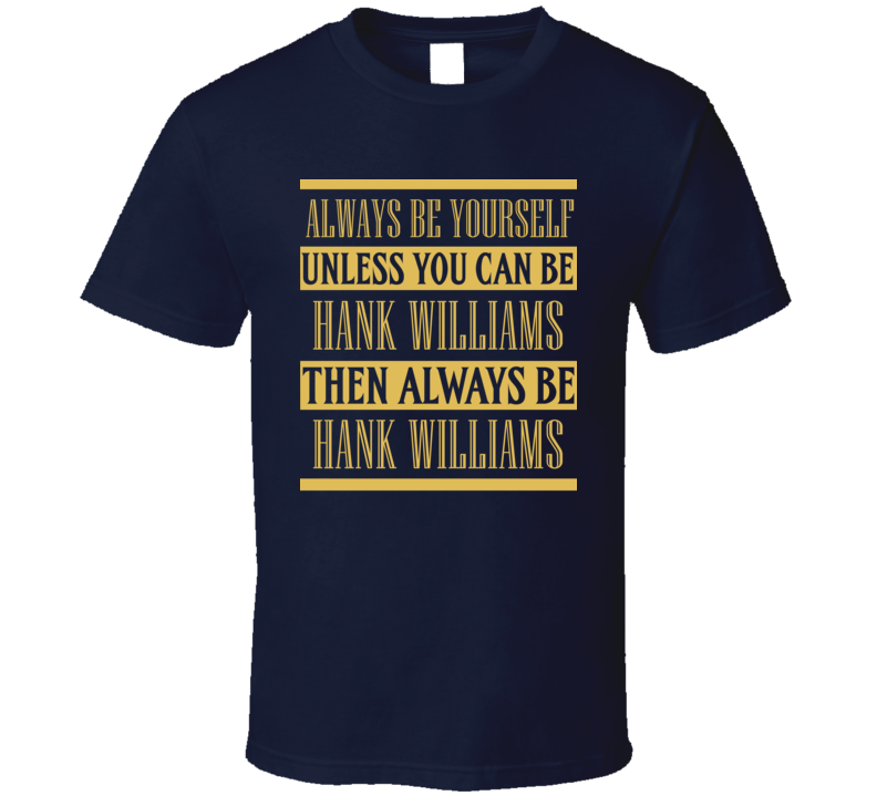 Hank Williams Always Be Yourself Country Music Fan T Shirt
