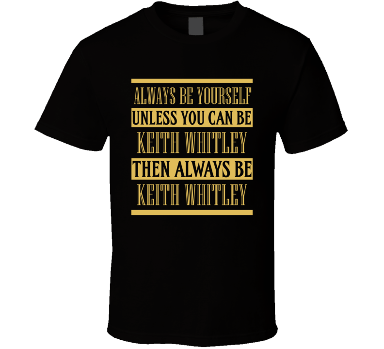 Keith Whitley Always Be Yourself Country Music Fan T Shirt