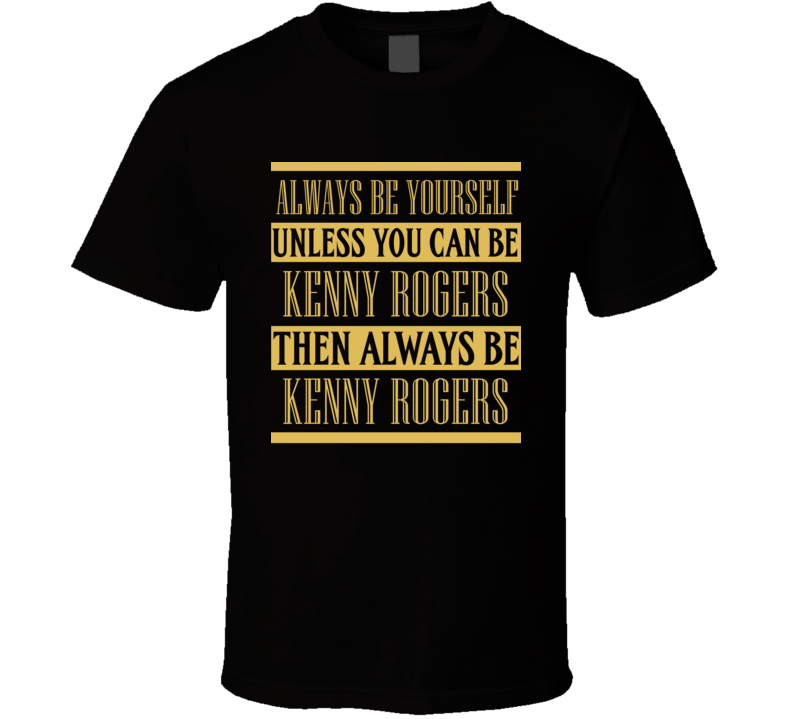 Kenny Rogers Always Be Yourself Country Music Fan T Shirt