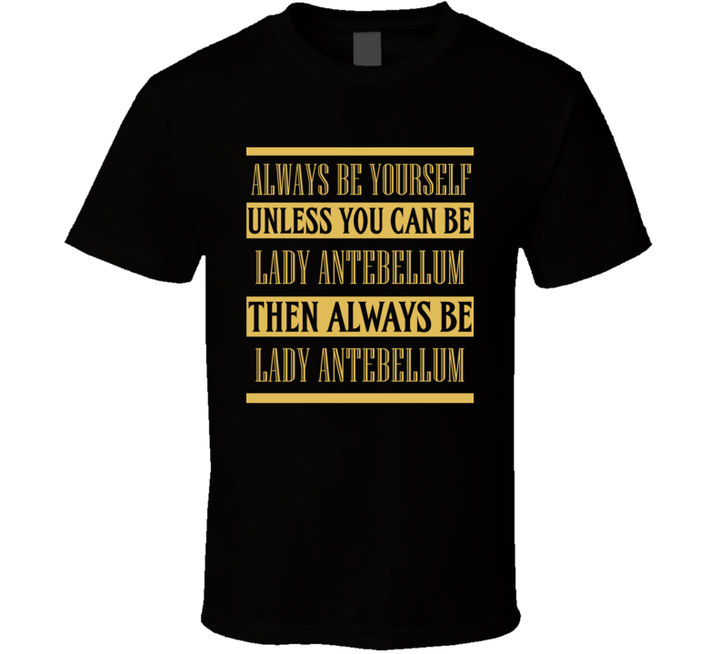 Lady Antebellum Always Be Yourself Country Music Fan T Shirt