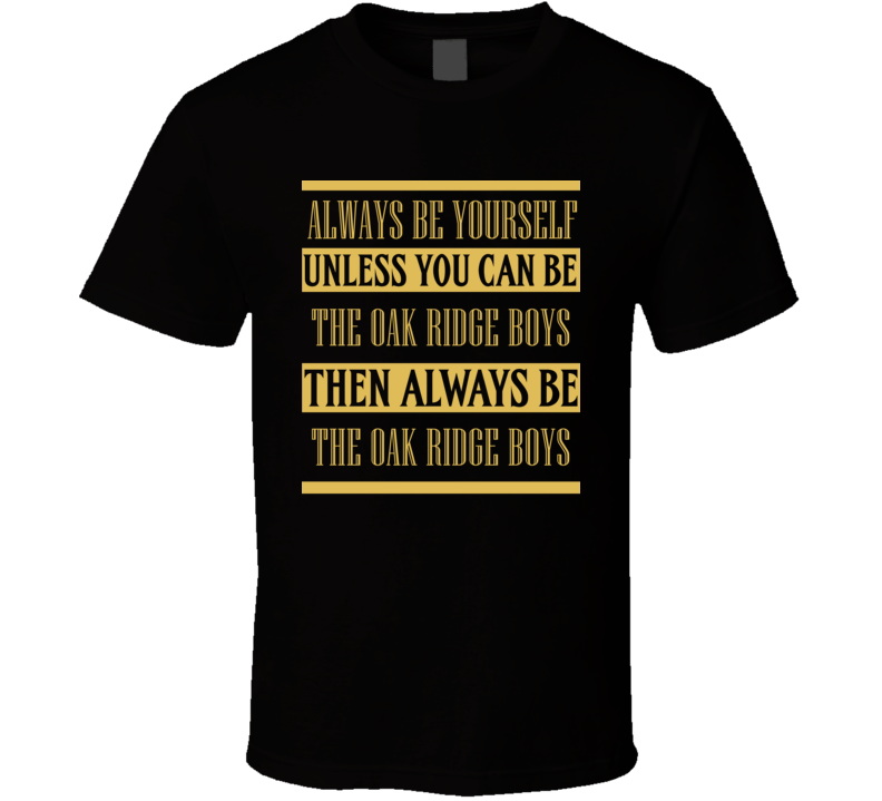 The Oak Ridge Boys Always Be Yourself Country Music Fan T Shirt