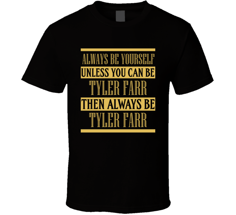Tyler Farr Always Be Yourself Country Music Fan T Shirt