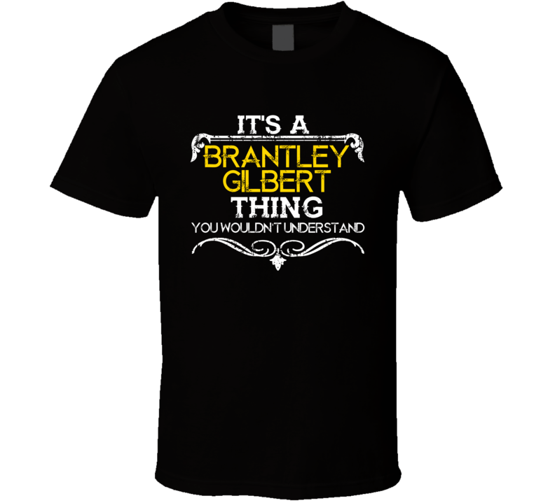 Its A Brantley Gilbert Thing Funny Country Artist Music T Shirt