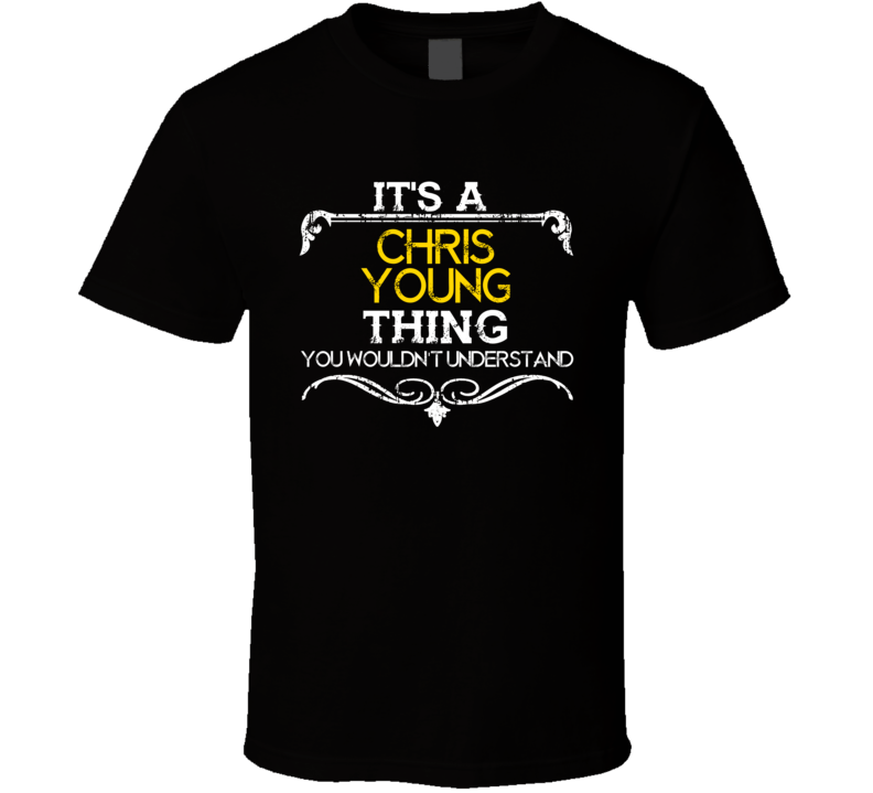 Its A Chris Young Thing Funny Country Artist Music T Shirt