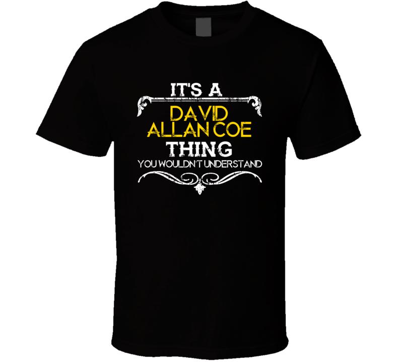 Its A David Allan Coe Thing Funny Country Artist Music T Shirt