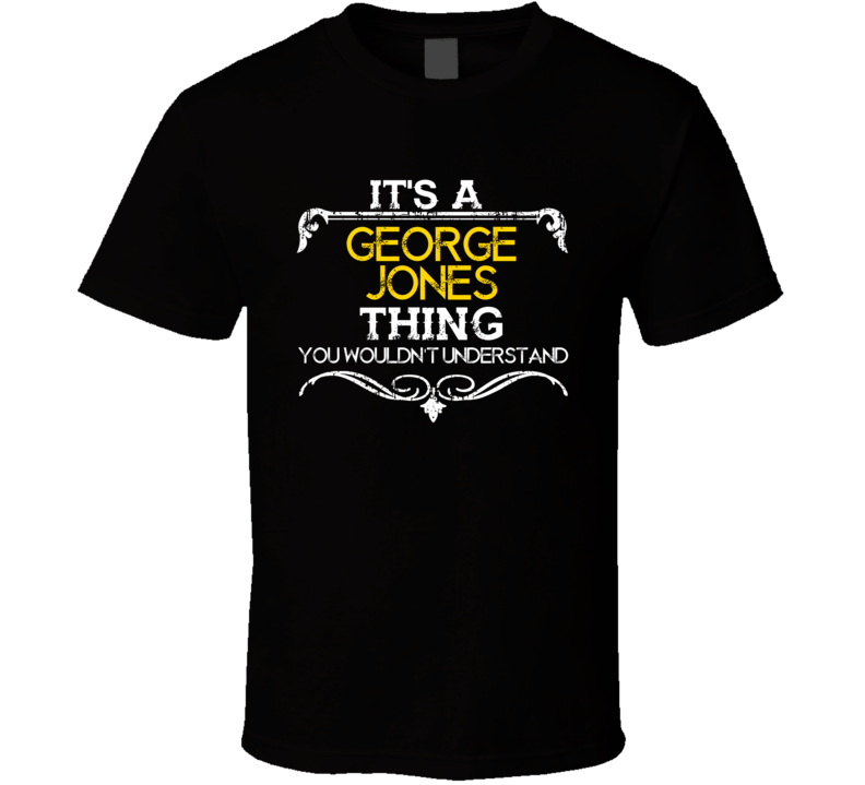 Its A George Jones Thing Funny Country Artist Music T Shirt