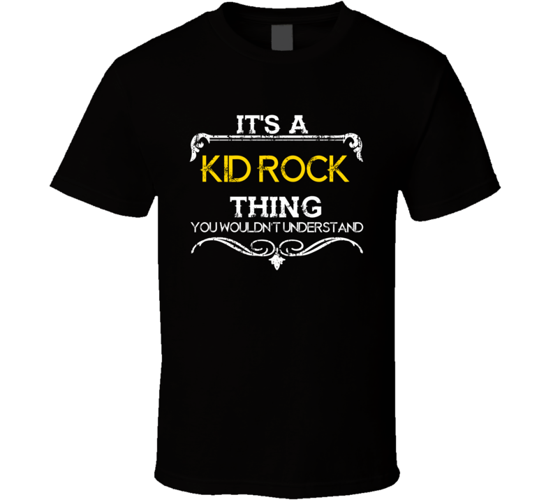 Its A Kid Rock Thing Funny Country Artist Music T Shirt