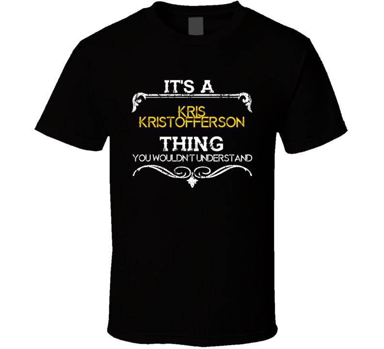 Its A Kris Kristofferson Thing Funny Country Artist Music T Shirt